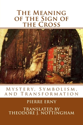 The Meaning of the Sign of the Cross: Mystery, Symbolism, and Transformation Cover Image