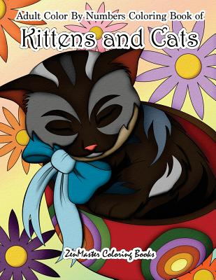 Adult Color By Numbers Coloring Book of Kittens and Cats: A Kittens and Cats Color By Number Coloring Book for Adults for Relaxation and Stress Relief Cover Image