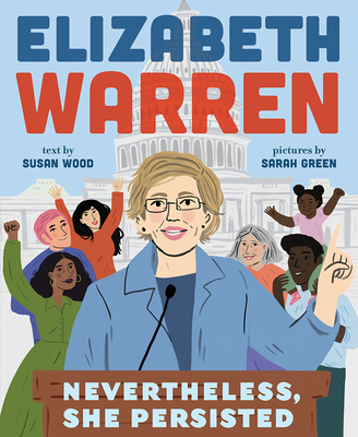 Elizabeth Warren: Nevertheless, She Persisted by Susan Wood