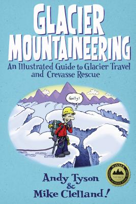 Glacier Mountaineering: An Illustrated Guide To Glacier Travel And Crevasse Rescue, Revised edition (How to Climb) Cover Image