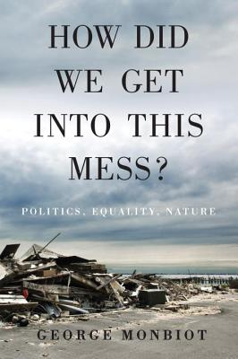 How Did We Get Into This Mess?: Politics, Equality, Nature Cover Image