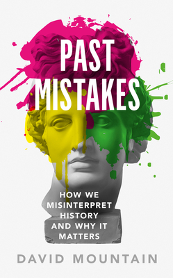 Past Mistakes: How We Misinterpret History and Why It Matters Cover Image