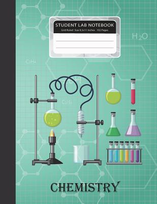 Student Lab Notebook: Chemistry Laboratory Grid Ruled Size 8.5x11 Inches 102 Pages 1/4 Inch Per Square Paper Graph Composition Books Special Cover Image