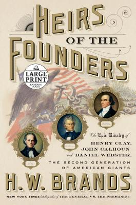 Heirs of the Founders: The Epic Rivalry of Henry Clay, John Calhoun and Daniel Webster, the Second Generation of American Giants Cover Image