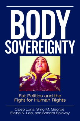 Body Sovereignty: Fat Politics and the Fight for Human Rights Cover Image