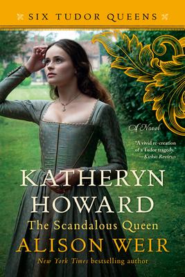 Katheryn Howard, The Scandalous Queen: A Novel (Six Tudor Queens) Cover Image
