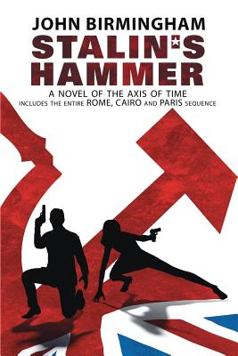 Stalin's Hammer: The Complete Sequence: A Novel of the Axis of Time (Includes the entire Rome, Cairo and Paris sequence) Cover Image