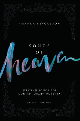 Songs Of Heaven: Writing Songs For Contemporary Worship Cover Image