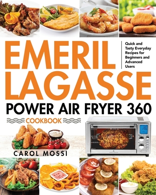 Emeril Lagasse Power Air Fryer 360 Cookbook: Quick and Tasty Everyday Recipes for Beginners and Advanced Users Cover Image