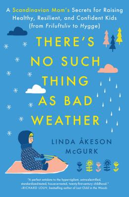 There's No Such Thing as Bad Weather: A Scandinavian Mom's Secrets for Raising Healthy, Resilient, and Confident Kids (from Friluftsliv to Hygge) Cover Image