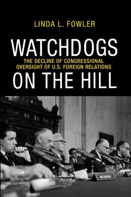 Watchdogs on the Hill: The Decline of Congressional Oversight of U.S. Foreign Relations Cover Image