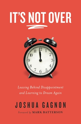 It's Not Over: Leaving Behind Disappointment and Learning to Dream Again Cover Image
