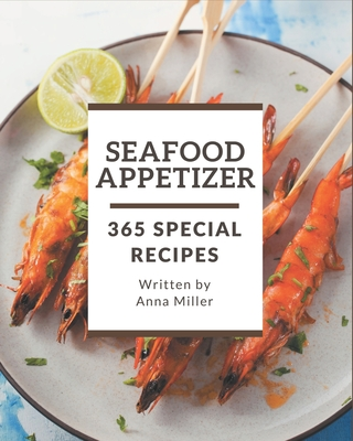 365 Special Seafood Appetizer Recipes: Let's Get Started with The Best Seafood Appetizer Cookbook! Cover Image