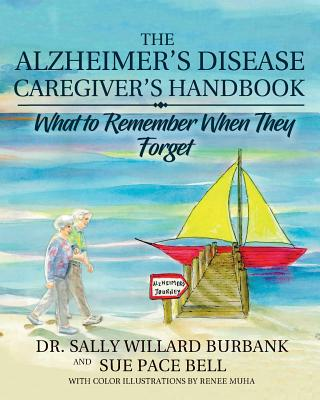 The Alzheimer's Disease Caregiver's Handbook: What to Remember When They Forget Cover Image