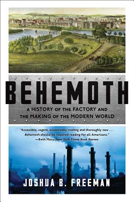 Behemoth: A History of the Factory and the Making of the Modern World Cover Image