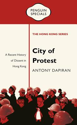 City of Protest: A Recent History of Dissent in Hong Kong (Penguin Specials: The Hong Kong Series) Cover Image