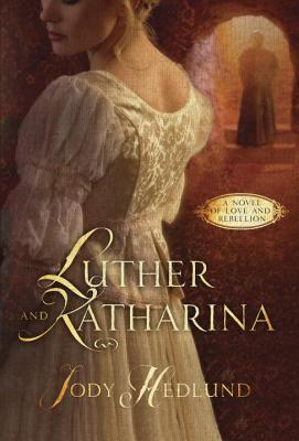 Luther and Katharina: A Novel of Love and Rebellion Cover Image