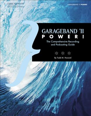 Garageband '11 Power!: The Comprehensive Recording and Podcasting Guide Cover Image