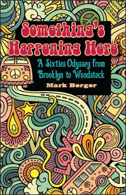 Something's Happening Here: A Sixties Odyssey from Brooklyn to Woodstock Cover Image