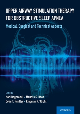 Upper Airway Stimulation Therapy for Obstructive Sleep Apnea: Medical, Surgical, and Technical Aspects Cover Image