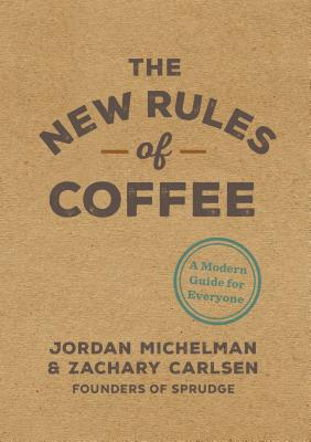 The New Rules of Coffee: A Modern Guide for Everyone Cover Image