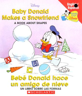 Baby Donald Makes A Snowfriend / Bebe Donald hace un amigo de nieve: Baby Donald Makes A Snowfriend/beb Donald Hace Cover Image