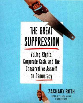 The Great Suppression: Voting Rights, Corporate Cash, and the Conservative Assault on Democracy Cover Image