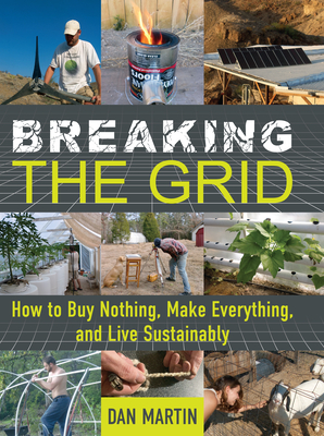 Breaking the Grid: How to Buy Nothing, Make Everything, and Live Sustainably Cover Image