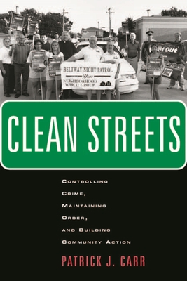 Clean Streets: Controlling Crime, Maintaining Order, and Building Community Activism (New Perspectives in Crime) Cover Image