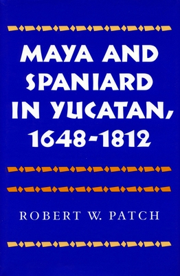 Cover for Maya and Spaniard in Yucatan, 1648-1812