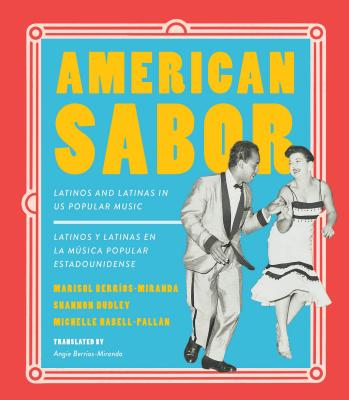 American Sabor: Latinos and Latinas in Us Popular Music / Latinos Y Latinas En La Musica Popular Estadounidense Cover Image