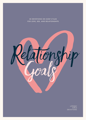Relationship Goals - Teen Girls' Devotional, 5: 30 Devotions on God's Plan for Love, Sex, and Dating Cover Image