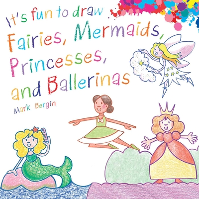 It's Fun to Draw Fairies, Mermaids, Princesses, and Ballerinas Cover Image