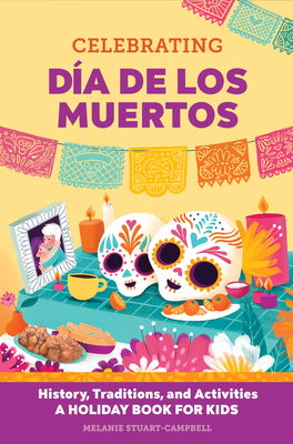 Celebrating Día de Los Muertos: History, Traditions, and Activities - A Holiday Book for Kids Cover Image