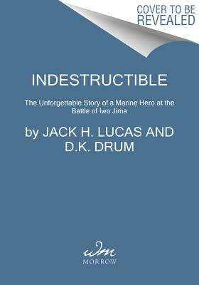 Indestructible: The Unforgettable Memoir of a Marine Hero at the Battle of Iwo Jima Cover Image