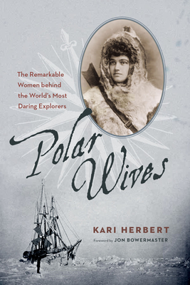 Polar Wives: The Remarkable Women Behind the World's Most Daring Explorers Cover Image