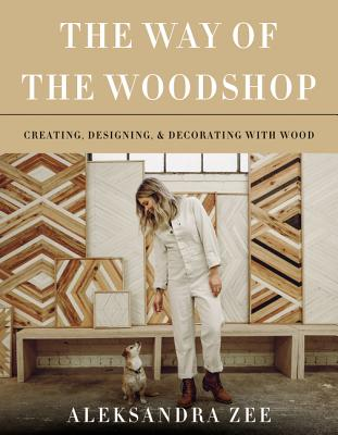 The Way of the Woodshop: Creating, Designing & Decorating with Wood Cover Image