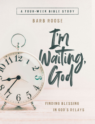 Im Waiting, God - Women's Bible Study Guide with Leader Helps: Finding Blessing in Gods Delays Cover Image