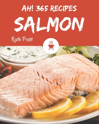 Ah! 365 Salmon Recipes: Explore Salmon Cookbook NOW! Cover Image