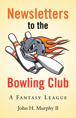 Newsletters to the Bowling Club: A Fantasy League Cover Image