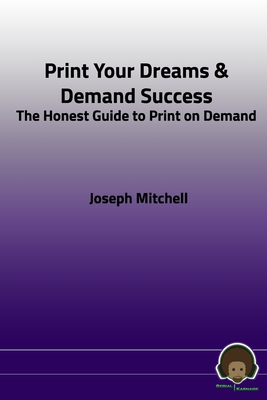 Print Your Dreams & Demand Success: The Honest Guide to Print on Demand Cover Image