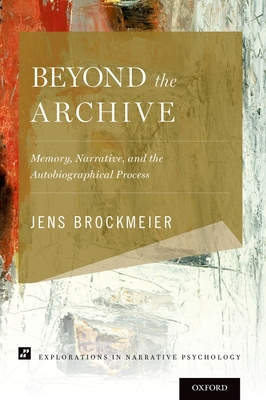 Beyond the Archive: Memory, Narrative, and the Autobiographical Process (Explorations in Narrative Psychology) Cover Image