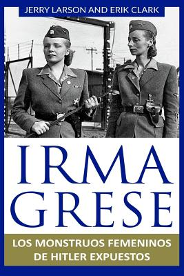 Irma Grese: Los Monstruos Femeninos de Hitler Expuestos: Irma Grese: Hitler's Ww2 Female Monsters Exposed ( Libro En Espanol / Spa Cover Image