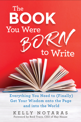 The Book You Were Born to Write: Everything You Need to (Finally) Get Your Wisdom onto the Page and into the World Cover Image