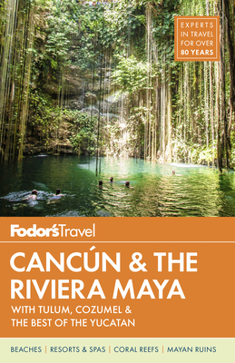 Fodor's Cancun & the Riviera Maya: With Tulum, Cozumel & the Best of the Yucatan (Full-Color Travel Guide #5) Cover Image