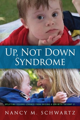 Up, Not Down Syndrome: Uplifting Lessons Learned from Raising a Son With Trisomy 21 Cover Image