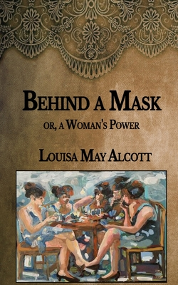 Behind a Mask: or, a Woman's Power Cover Image