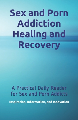 Sex and Porn Addiction Healing and Recovery: A Practical Daily Reader for Sex and Porn Addicts Cover Image