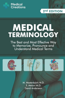 Medical Terminology: The Best and Most Effective Way to Memorize, Pronounce and Understand Medical Terms: Second Edition Cover Image