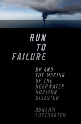 Run to Failure: BP and the Making of the Deepwater Horizon Disaster Cover Image